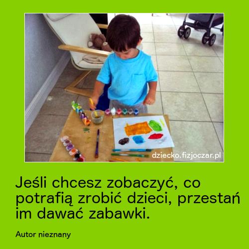 Jeśli chcesz zobaczyć, co potrafią zrobić dzieci, przestań im dawać zabawki
