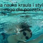 Świetna nauka kraula i stylu grzbietowego dla początkujących pływaków